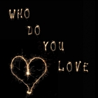 Who Do You Love