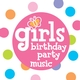 Girl's Birthday Party Music