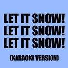 Let It Snow! Let It Snow! Let It Snow! &#40;Karaoke Version&#41;