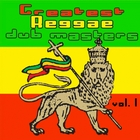 Greatest Reggae Dub Masters Vol. 1