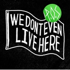 We Don't Even Live Here [Explicit]