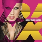 Raise Your Glass &#91;Explicit&#93;